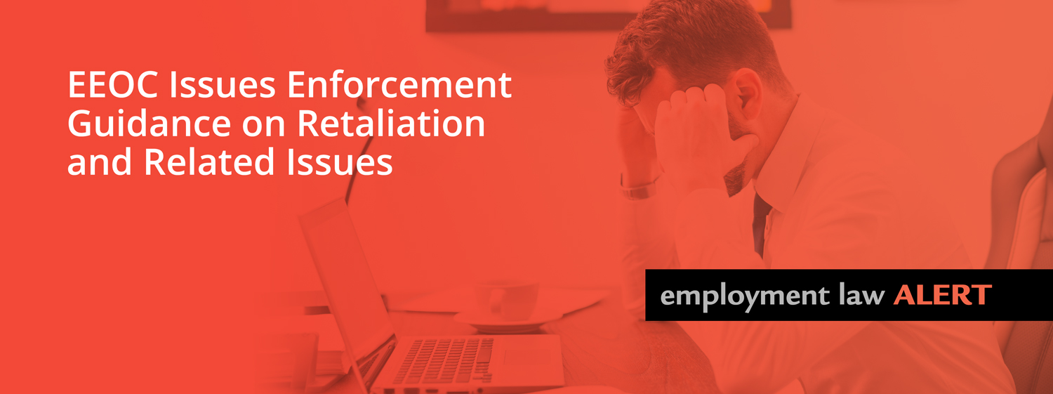 EEOC Issues Enforcement Guidance on Retaliation and Related Issues